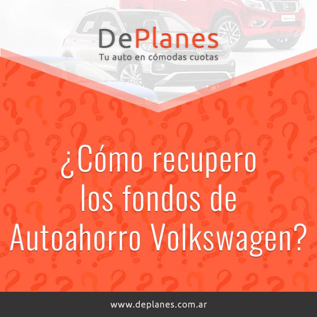 ¿Cómo recupero los fondos de Autoahorro Volkswagen?